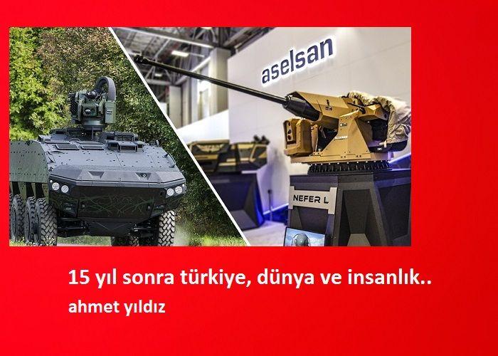 15 Yıl Sonra İnsanlık ve Türkiye… Ahmet Yıldız'ın Yanıtı