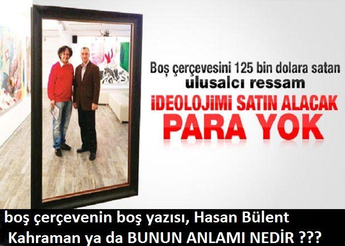 """""""Boş Çerçeve""""nin """"boş"""" yazısı, Hasan Bülent Kahraman ya da """"bunun anlamı nedir?"""""""