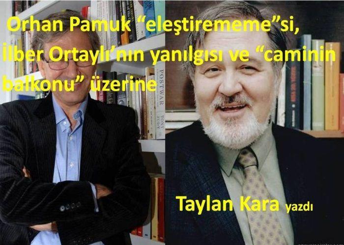 """Orhan Pamuk """"eleştirememe""""si, İlber Ortaylı'nın yanılgısı ve """"caminin balkonu"""" üzerine"""