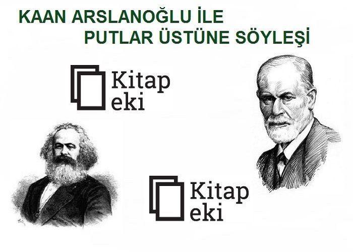 Marx, Freud.. Putlar üzerine konuşma..