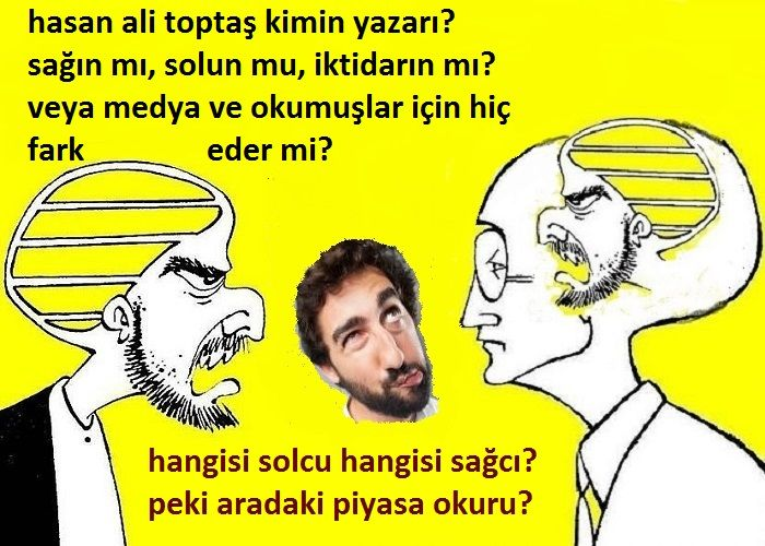 Hasan Ali Toptaş Kimin Yazarı? Sağın mı, Solun mu, İktidarın mı, Muhalefetin mi?