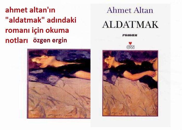 """Ahmet Altan'ın """"Aldatmak"""" Adındaki Romanı ile İlgili Okuma Notları"""