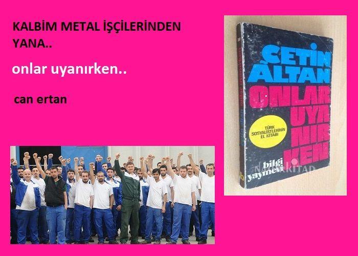 Kalbim Metal İşçilerinden Yana.. Onlar Uyanırken..