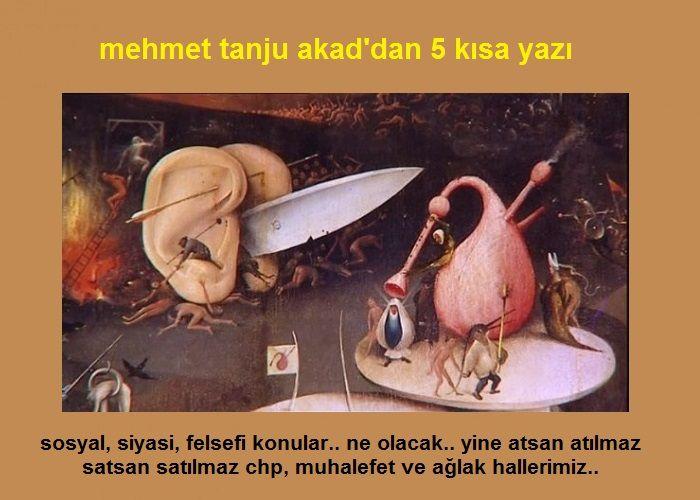 Mehmet Tanju Akad'dan 5 Kısa Yazı
