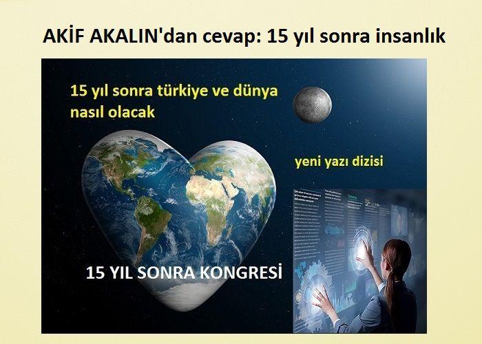 Akif Akalın'dan Cevap: 15 yıl sonra insanlık ne olacak?