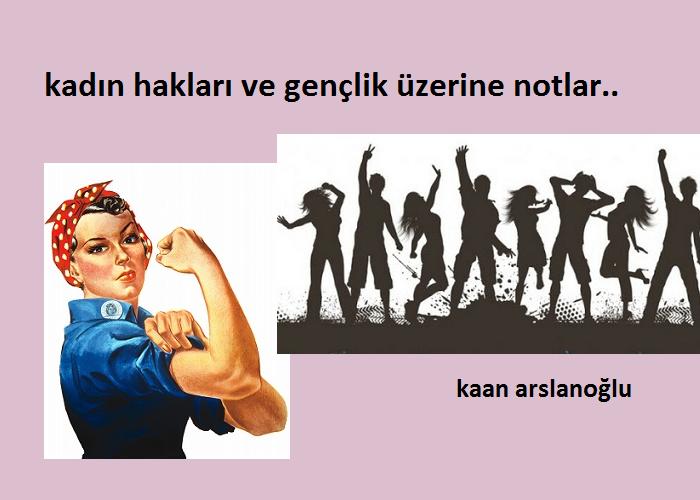 Gençlik ve de Kadın Hakları Üstüne Notlar..