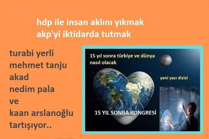 HDP İLE İNSAN AKLINI YIKMAK, AKP'Yİ İKTİDARDA TUTMAK (2. BÖLÜM)