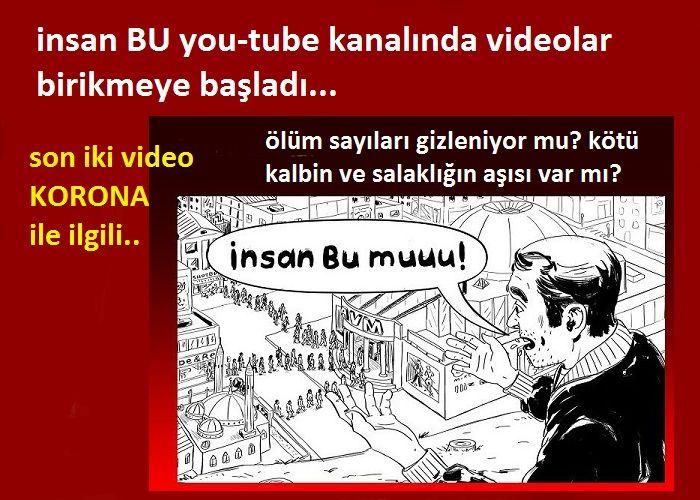 İnsan BU you-tube kanalında videolar birikmeye başladı..