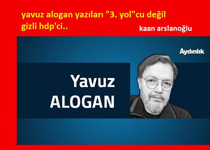 YAVUZ ALOGAN YAZILARI 3. YOLCU DEĞİL GİZLİ HDP'Cİ