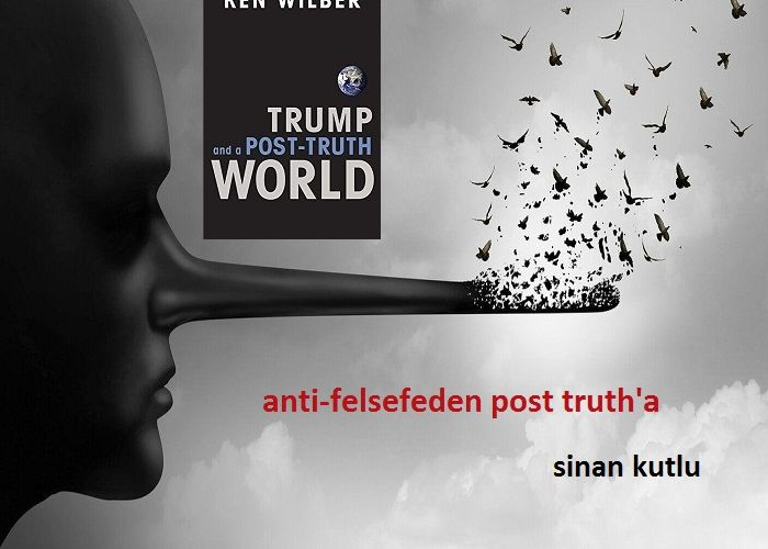 ANTİ-FELSEFEDEN POST TRUTH'A...