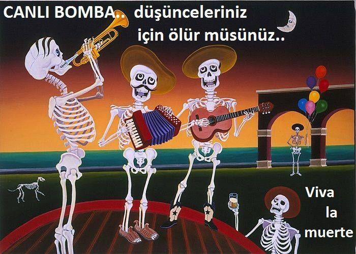 Bursa'daki canlı bomba, düşünceleriniz için ölür müsünüz, Viva la muerte