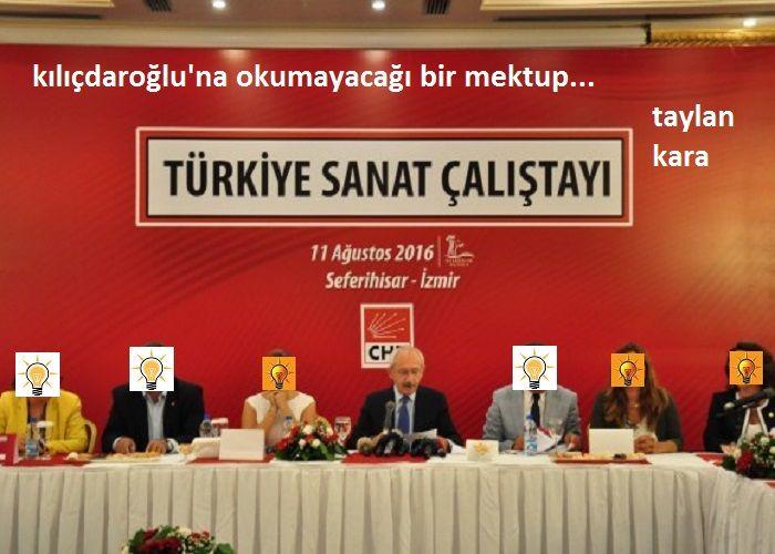 CHP Sanat Çalıştayı ve Kemal Kılıçdaroğlu'na okumayacağı bir mektup