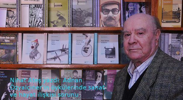 Adnan Özyalçıner'in öykülerinde sanat ve hayat ilişkisi sorunu
