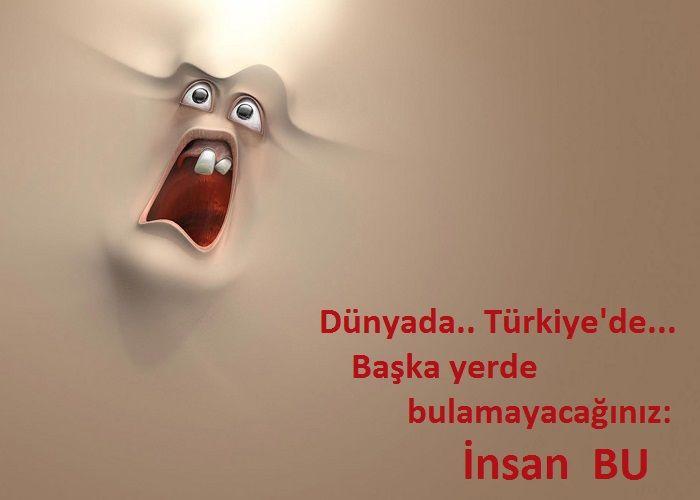Dünyada.. Türkiye'de.. başka yerde bulamayacağınız: İnsan BU