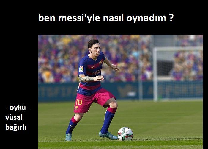 Ben Messiyle nasıl oynadım?
