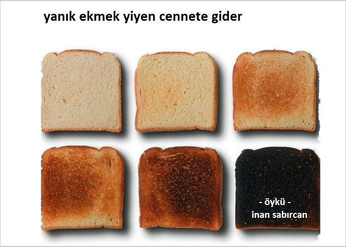 Yanık Ekmek Yiyen Cennete Gider